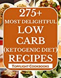 KETOGENIC DIET COOKBOOK: 275 Unbelievably Healthy Low Carb High Fat Diet Recipes for Weight Loss and Healthy Living - Ketogenic Breakfasts, Lunch, Dinners, ... (Cooking Recipes Book 7) (English Edition)