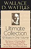 「Wallace D. Wattles Ultimate Collection - 10 Books in One Volume: The Science of Getting Rich, The Sc...」のサムネイル画像