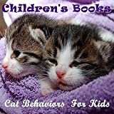 Children's Books: Cat Behaviors  For Kids(Cat Picture Books For Kids) (The Most Popular Cat Breeds 2015) (English Edition)