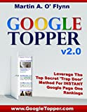 Google Topper V2.0: Leverage The Top Secret 'Trap Door' Method For INSTANT Google Page One Rankings (English Edition)