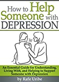 「How to Help Someone with Depression: An Essential Guide for Understanding, Living With, and Helping ...」のサムネイル画像