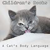 Children's Books: A Cat's Body Language (Cat Picture Books For Kids) (The Most Popular Cat Breeds 2015) (English Edition)