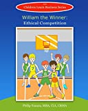 William the Winner: Ethical Competition (Children Learn Business Book 11) (English Edition)