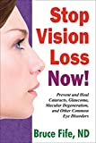 「Stop Vision Loss Now: Prevent and Heal Cataracts, Glaucoma, Macular Degeneration, and Other Common E...」のサムネイル画像