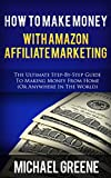 「HOW TO MAKE MONEY WITH AMAZON AFFILIATE MARKETING (AMAZON): The Ultimate Step-by-Step Guide To Makin...」のサムネイル画像
