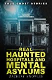 「True Ghost Stories: Real Haunted Hospitals and Mental Asylums (English Edition)」のサムネイル画像