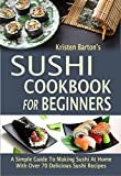 「Sushi Cookbook For Beginners: A Simple Guide To Making Sushi At Home With Over 70 Delicious Sushi Re...」のサムネイル画像