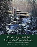 「Frank Lloyd Wright: The Man who Played with Blocks, A Short Illustrated Biography (Adventures with A...」のサムネイル画像