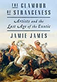「The Glamour of Strangeness: Artists and the Last Age of the Exotic」のサムネイル画像