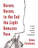 「Horses, Horses, in the End the Light Remains Pure: A Tale That Begins with Fukushima (Weatherhead Bo...」のサムネイル画像