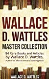 「Wallace D. Wattles Master Collection (Annotated and Illustrated): 84 Rare Books and Articles by Wall...」のサムネイル画像