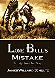 「Lone Bull's Mistake: A Lodge Pole Chief Story (1918) (English Edition)」のサムネイル画像