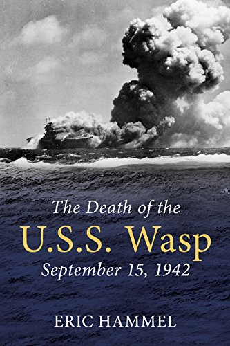 The Death of the U.S.S. Wasp: September 15, 1942 (English Edition)