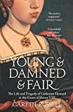 「Young and Damned and Fair: The Life and Tragedy of Catherine Howard at the Court of Henry VIII」のサムネイル画像