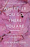 「Wherever You Go, There You Are: Mindfulness meditation for everyday life (English Edition)」のサムネイル画像