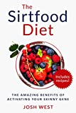 「The Sirtfood Diet: The Amazing Benefits of Activating Your Skinny Gene, Including Recipes! (Healthy ...」のサムネイル画像