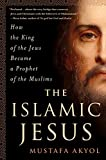 「The Islamic Jesus: How the King of the Jews Became a Prophet of the Muslims」のサムネイル画像