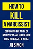 「How To Kill A Narcissist: Debunking The Myth Of Narcissism And Recovering From Narcissistic Abuse (E...」のサムネイル画像