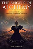 「The Angels of Alchemy: Contact the 42 Angels of Magickal Transformation (English Edition)」のサムネイル画像