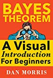 「Bayes' Theorem Examples: A Visual Introduction For Beginners (English Edition)」のサムネイル画像
