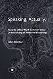 Speaking, Actually:: Towards a New 'Fluid' Common-Sense Understanding of Relational Becomings (English Edition)