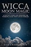 「Wicca Moon Magic: A Wiccan's Guide and Grimoire for Working Magic with Lunar Energies (English Editi...」のサムネイル画像