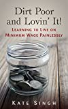 「Dirt Poor and Lovin' It!: Learning to live on minimum wage painlessly (English Edition)」のサムネイル画像