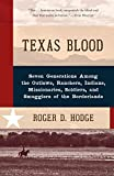 「Texas Blood: Seven Generations Among the Outlaws, Ranchers, Indians, Missionaries, Soldiers, and Smu...」のサムネイル画像