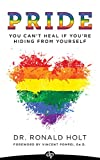 PRIDE: You Can't Heal If You're Hiding from Yourself (English Edition)