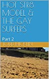HOT STR8 MODEL & THE GAY SURFERS: Part 2 (English Edition)