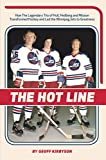 The Hot Line: How the Legendary Trio of Hull, Hedberg and Nillson Transformed Hockey and Led the Winnipeg Jets to Greatness (English Edition)