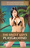 「The Single Guy's Playground: Sex and Adventure in South East Asia (English Edition)」のサムネイル画像
