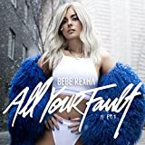 All Your Fault Pt. 1 / Bebe Rexha