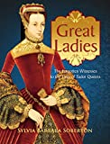 「Great Ladies: The Forgotten Witnesses to the Lives of Tudor Queens (English Edition)」のサムネイル画像