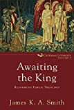 「Awaiting the King (Cultural Liturgies Book #3): Reforming Public Theology」のサムネイル画像