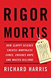 「Rigor Mortis: How Sloppy Science Creates Worthless Cures, Crushes Hope, and Wastes Billions (English...」のサムネイル画像
