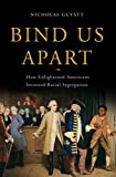 「Bind Us Apart: How Enlightened Americans Invented Racial Segregation (English Edition)」のサムネイル画像