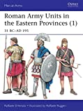 「Roman Army Units in the Eastern Provinces (1): 31 BC–AD 195 (Men-at-Arms Book 511) (English Edition)」のサムネイル画像