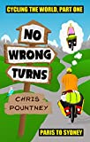 「No Wrong Turns: Cycling the World, Part One: Paris to Sydney (English Edition)」のサムネイル画像