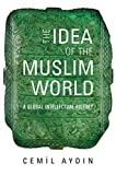 「The Idea of the Muslim World: A Global Intellectual History」のサムネイル画像