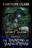 「The Haunting of Seafield House: Trapped (The Spirit Guide Book 1) (English Edition)」のサムネイル画像