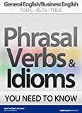 「PHRASAL VERBS & IDIOMS YOU NEED TO KNOW: General English/Business English TOEFL-IELTS-TOEIC (English...」のサムネイル画像