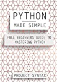 「Python Made Simple: Full Beginner's Guide to Mastering Python (English Edition)」のサムネイル画像