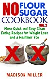 「No Flour No Sugar Cookbook Vol. 2: More Quick and Easy Clean Eating Recipes for Weight Loss and a He...」のサムネイル画像