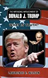 The Impending Impeachment of Donald J.Trump: What is Truth? (English Edition)