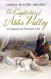 「The Captives of Abb's Valley: A Legend of Frontier Life (English Edition)」のサムネイル画像