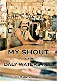 「MY SHOUT AT THE DALY WATERS PUB: My extraordinary story of owning what is arguably the most famous o...」のサムネイル画像