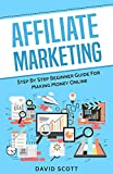 「Affiliate Marketing: Step By Step Beginner Guide For Making Money Online (English Edition)」のサムネイル画像