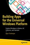「Building Apps for the Universal Windows Platform: Explore Windows 10 Native, IoT, HoloLens, and Xama...」のサムネイル画像