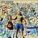 All The Light Above It Too / Jack Johnson